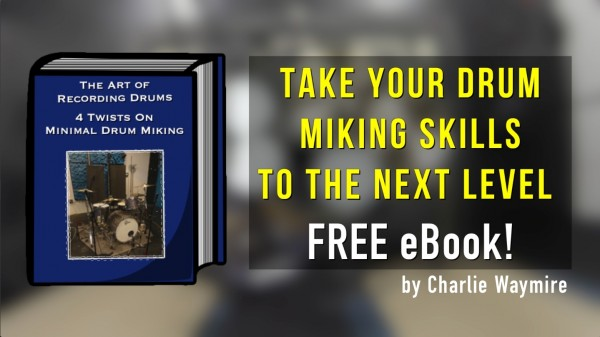 FREE eBook from Charie Waymire - 4 Twists On Minimal Drum Miking